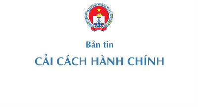 Bản tin CCHC điện tử số 15/2021 của Ban Chỉ đạo CCHC Chính phủ - Sở giáo dục