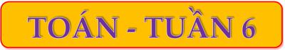 TOÁN-TUẦN 6