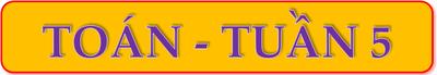 MÔN TOÁN - TUẦN 5